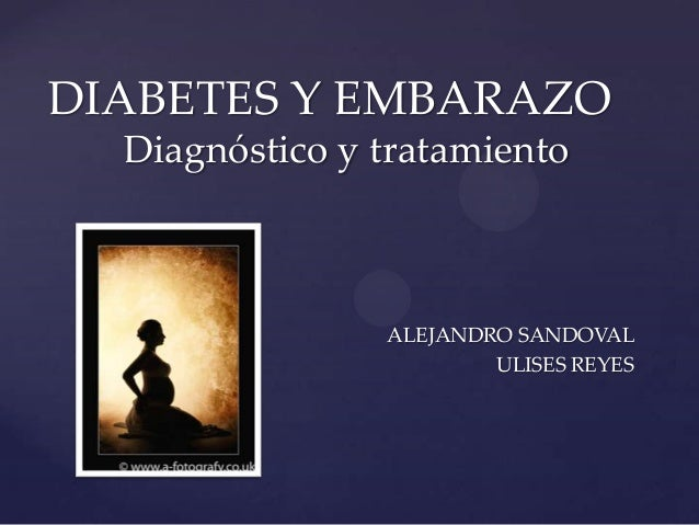 DIABETES Y EMBARAZO  Diagnóstico y tratamiento                ALEJANDRO SANDOVAL                        ULISES REYES
