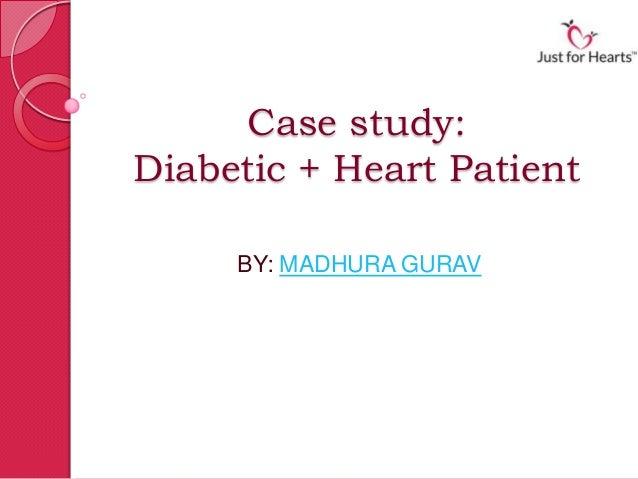 Case study: Diabetic + Heart Patient BY: MADHURA GURAV
