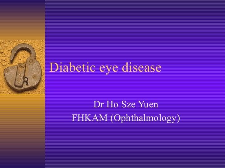Diabetic eye disease Dr Ho Sze Yuen FHKAM (Ophthalmology)