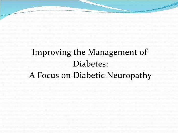 <ul><li>Improving the Management of  </li></ul><ul><li>Diabetes: </li></ul><ul><li>A Focus on Diabetic Neuropathy </li></ul>