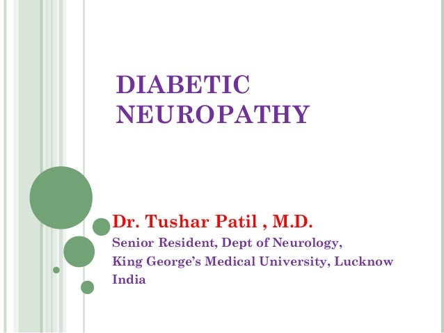 DIABETICNEUROPATHYDr. Tushar Patil , M.D.Senior Resident, Dept of Neurology,King George's Medical University, LucknowIndia