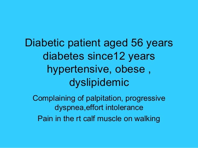 Diabetic patient aged 56 years   diabetes since12 years    hypertensive, obese ,         dyslipidemic Complaining of palpi...
