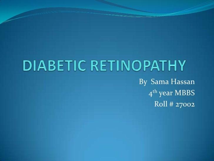DIABETIC RETINOPATHY  <br />By  Sama Hassan <br />4th year MBBS <br />Roll # 27002<br />