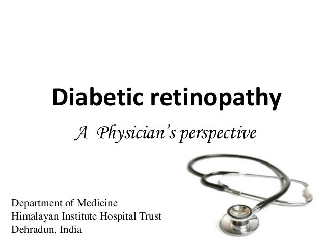 Diabetic retinopathy              A Physician's perspectiveDepartment of MedicineHimalayan Institute Hospital TrustDehradu...