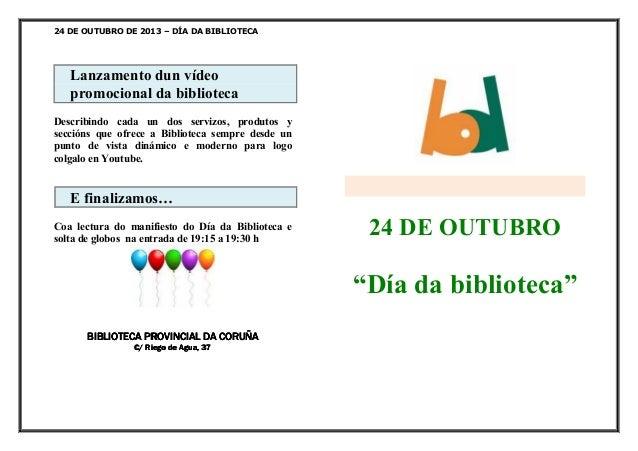 24 DE OUTUBRO DE 2013 – DÍA DA BIBLIOTECA  Lanzamento dun vídeo promocional da biblioteca Describindo cada un dos servizos...