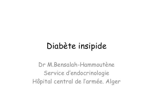 Diabète insipide  Dr M.Bensalah-Hammoutène   Service d'endocrinologieHôpital central de l'armée. Alger