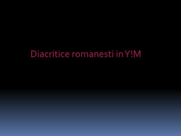 Diacriticeromanesti in Y!M<br />