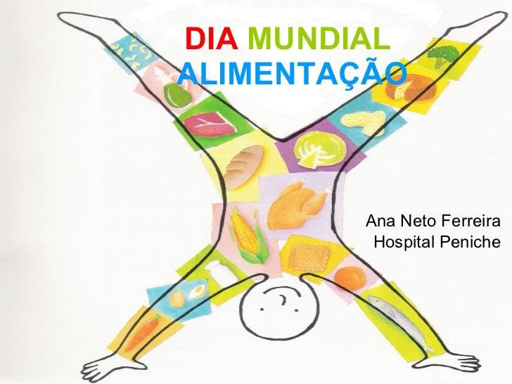 DIA   MUNDIAL   ALIMENTAÇÃO Ana Neto Ferreira Hospital Peniche