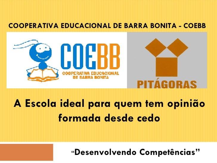 """"""" Desenvolvendo Competências"""" COOPERATIVA EDUCACIONAL DE BARRA BONITA - COEBB A Escola ideal para quem tem opinião formada..."""