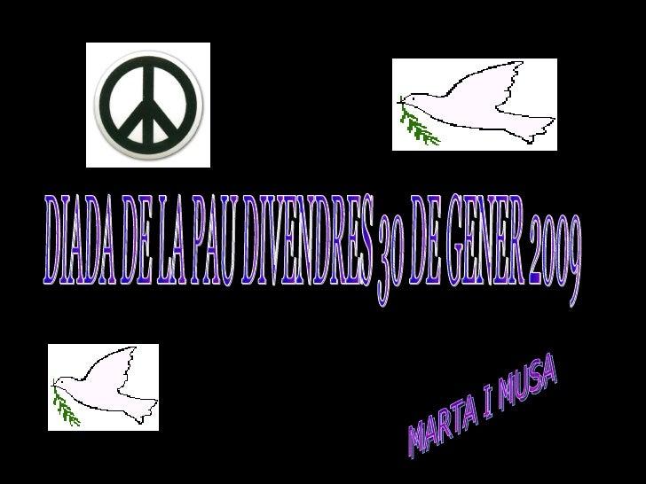 DIADA DE LA PAU DIVENDRES 30 DE GENER 2009 MARTA I MUSA