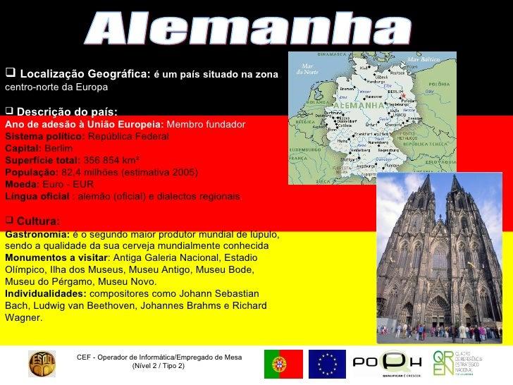 CEF - Operador de Informática/Empregado de Mesa (Nível 2 / Tipo 2)  Alemanha <ul><li>Localização Geográfica:  é um país si...