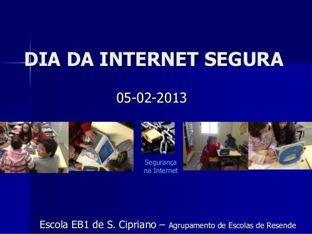 DIA DA INTERNET SEGURA                 05-02-2013                       Segurança                       na Internet Escola...