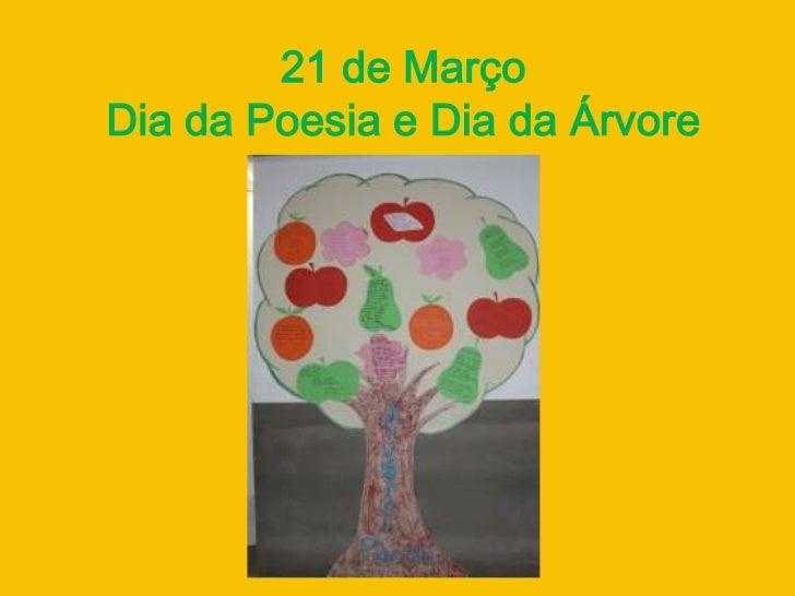 21 de MarçoDia da Poesia e Dia da Árvore