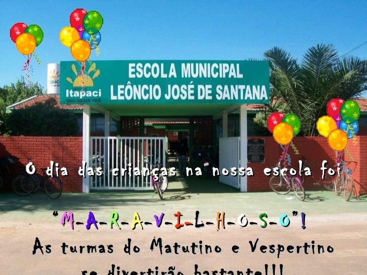 """O dia das crianças na nossa escola foi  """" M - A - R - A - V - I- L - H - O - S - O """" !   As turmas do Matutino e Vespertin..."""
