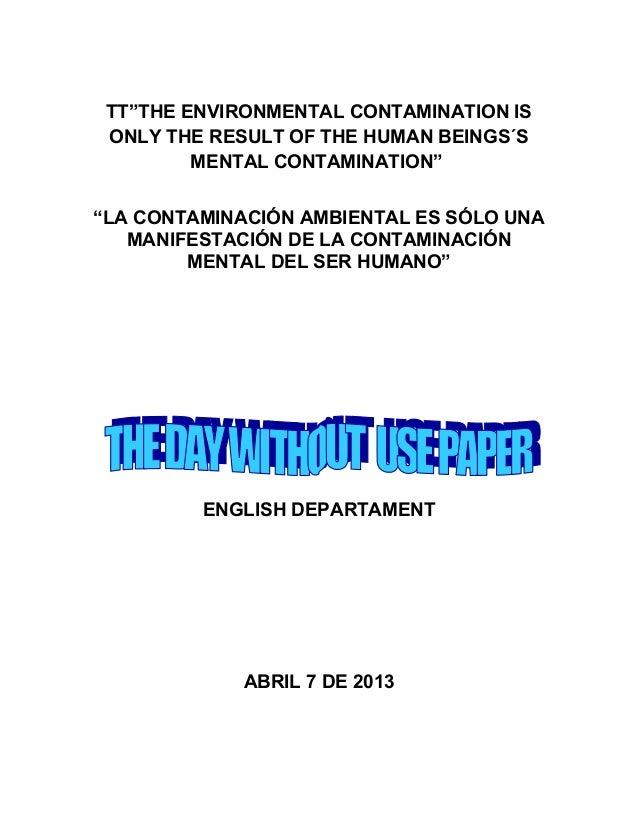 "TT""THE ENVIRONMENTAL CONTAMINATION IS ONLY THE RESULT OF THE HUMAN BEINGS´S MENTAL CONTAMINATION"" ""LA CONTAMINACIÓN AMBIEN..."