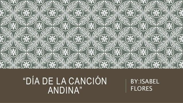 """""""DÍA DE LA CANCIÓN ANDINA"""" BY:ISABEL FLORES"""