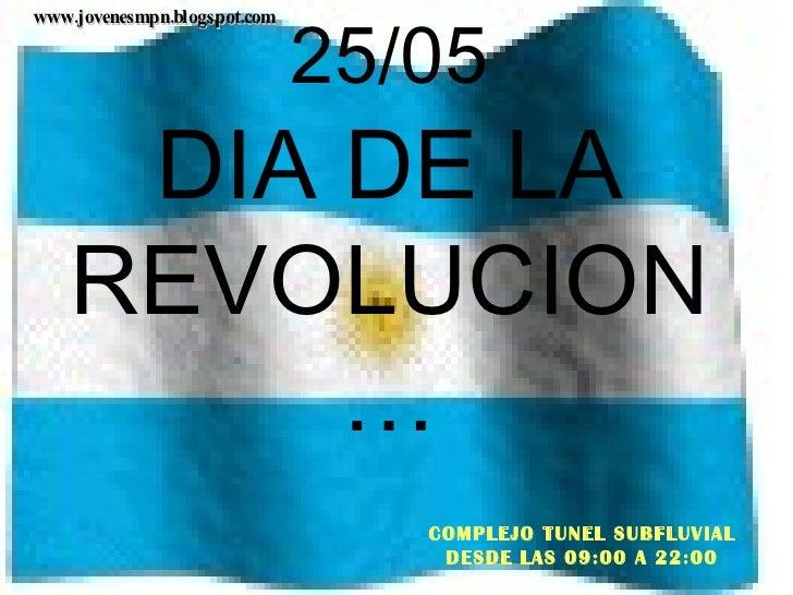 25/05 DIA DE LA REVOLUCION … COMPLEJO TUNEL SUBFLUVIAL DESDE LAS 09:00 A 22:00 www.jovenesmpn.blogspot.com