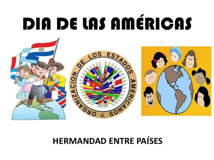 DIA DE LAS AMÉRICAS<br />HERMANDAD ENTRE PAÍSES<br />