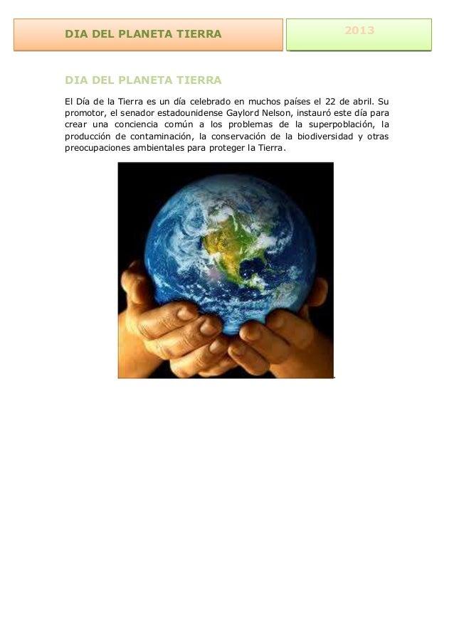 2013 2013  DIA DEL PLANETA TIERRA  DIA DEL PLANETA TIERRA El Día de la Tierra es un día celebrado en muchos países el 22 d...