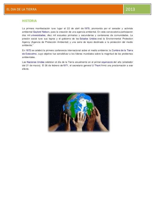 EL DIA DE LA TIERRA  2013  HISTORIA La primera manifestación tuvo lugar el 22 de abril de 1970, promovida por el senador y...