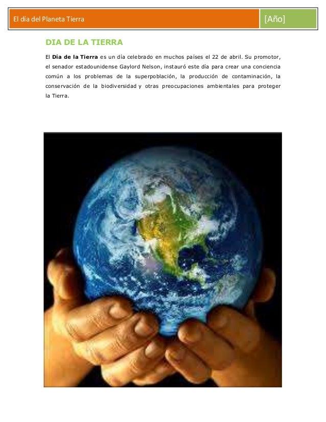 El día del Planeta Tierra  [Año]  DIA DE LA TIERRA El Día de la Tierra es un día celebrado en muchos países el 22 de abril...