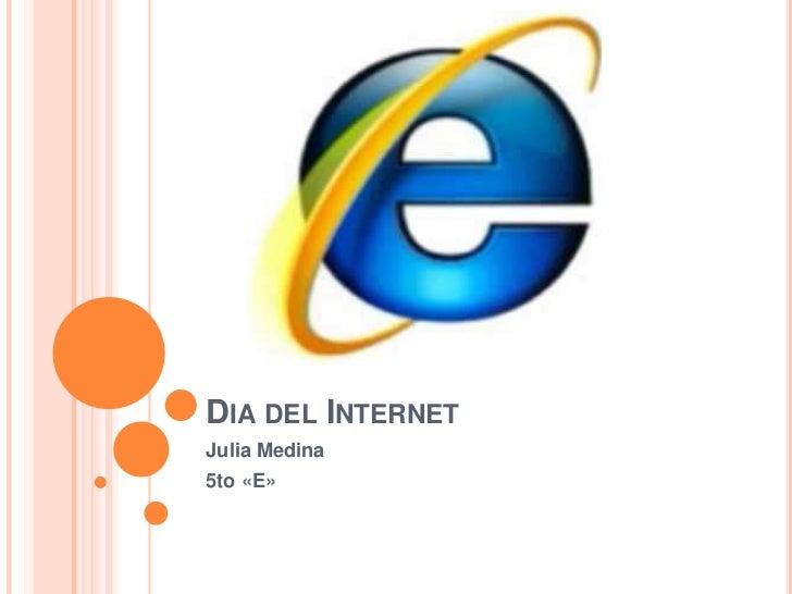 Dia del Internet<br />Julia Medina<br />5to «E»<br />