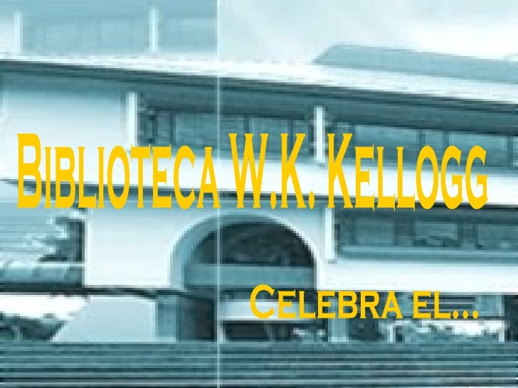 Biblioteca W.K. Kellogg Celebra el...
