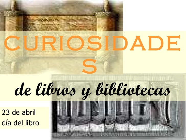 CURIOSIDADES   de libros y bibliotecas 23 de abril  día del libro