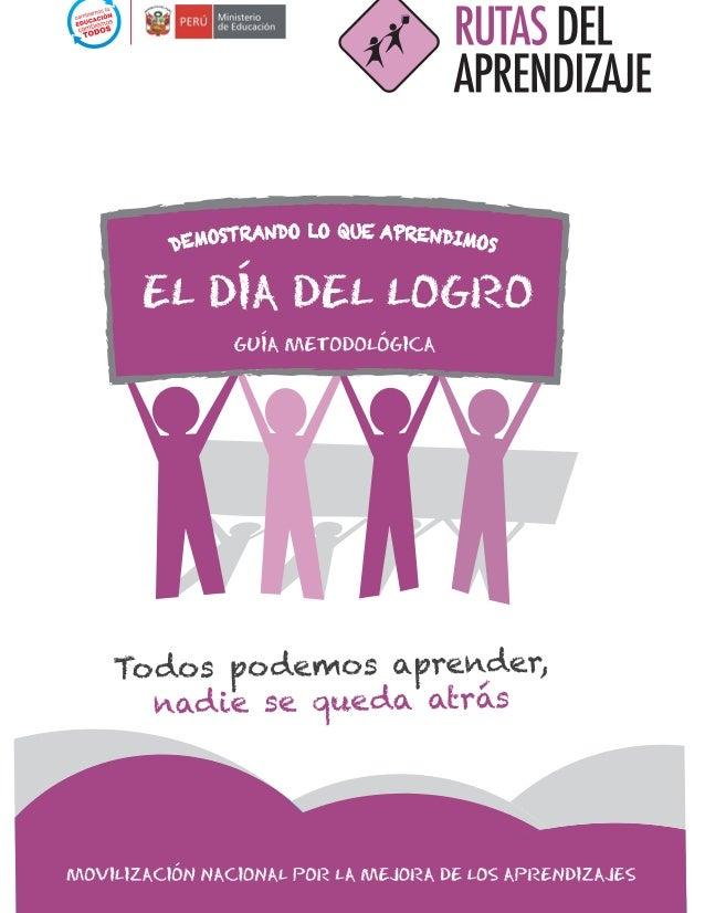 DÍA DEL LOGRO HITO EN LA RUTA DEL APRENDIZAJE Movilización Nacional por la Mejora de los Aprendizajes ¿Qué es el Día del L...