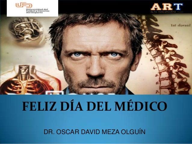 FELIZ DÍA DEL MÉDICO DR. OSCAR DAVID MEZA OLGUÍN