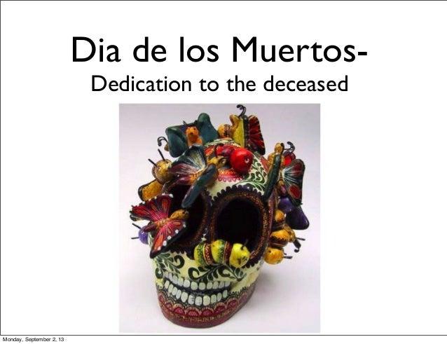 Dia de los Muertos- Dedication to the deceased Monday, September 2, 13