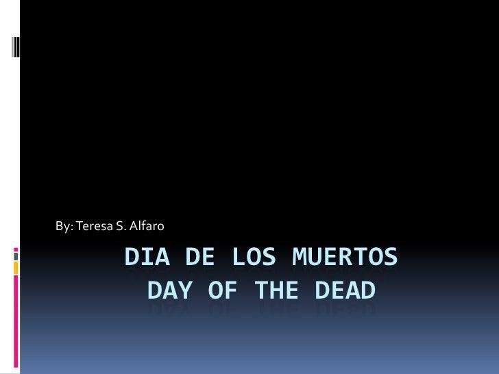 Dia de los muertosDay of the Dead<br />By: Teresa S. Alfaro<br />