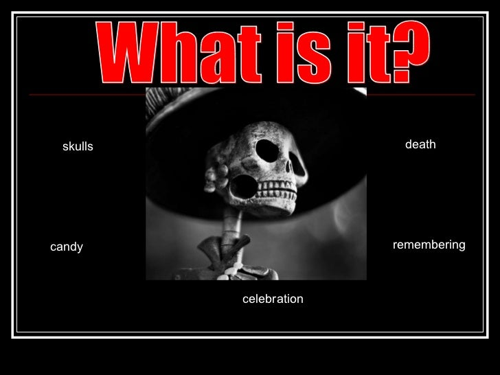 What is it? skulls candy celebration death remembering