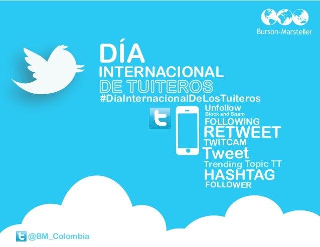INTERNACIONAL @BM_Colombia HASHTAG FOLLOWING RETWEETTWITCAM #DiaInternacionalDeLosTuiteros Unfollow Block and Spam Tweet T...