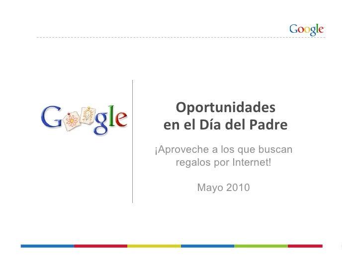 Oportunidades  enelDíadelPadre ¡Aproveche a los que buscan     regalos por Internet!          Mayo 2010             ...