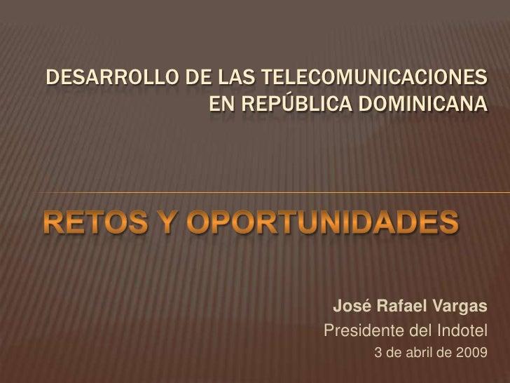 DESARROLLO DE LAS TELECOMUNICACIONES              EN REPÚBLICA DOMINICANA                            José Rafael Vargas   ...