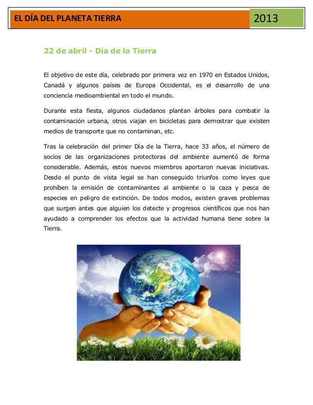 EL DÍA DEL PLANETA TIERRA 201322 de abril - Día de la TierraEl objetivo de este día, celebrado por primera vez en 1970 en ...
