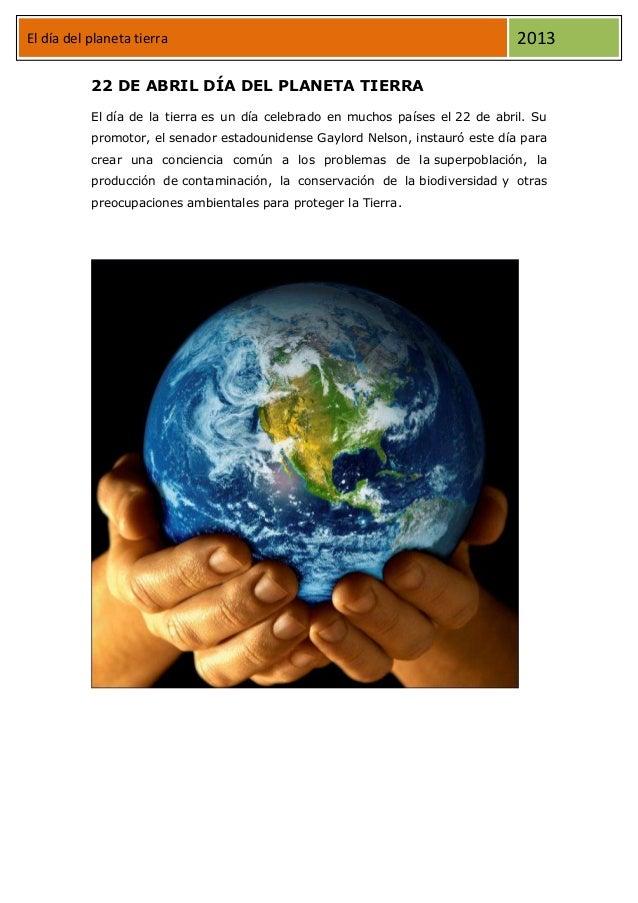 El día del planeta tierra 2013 22 DE ABRIL DÍA DEL PLANETA TIERRA El día de la tierra es un día celebrado en muchos países...