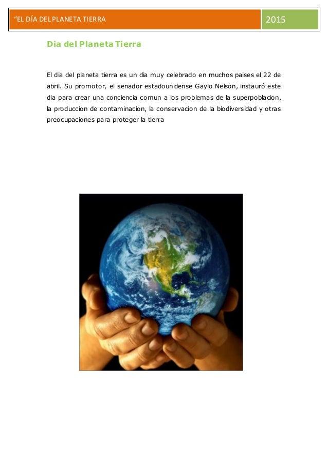 """""""EL DÍA DEL PLANETA TIERRA 2015 Dia del Planeta Tierra El dia del planeta tierra es un dia muy celebrado en muchos paises ..."""
