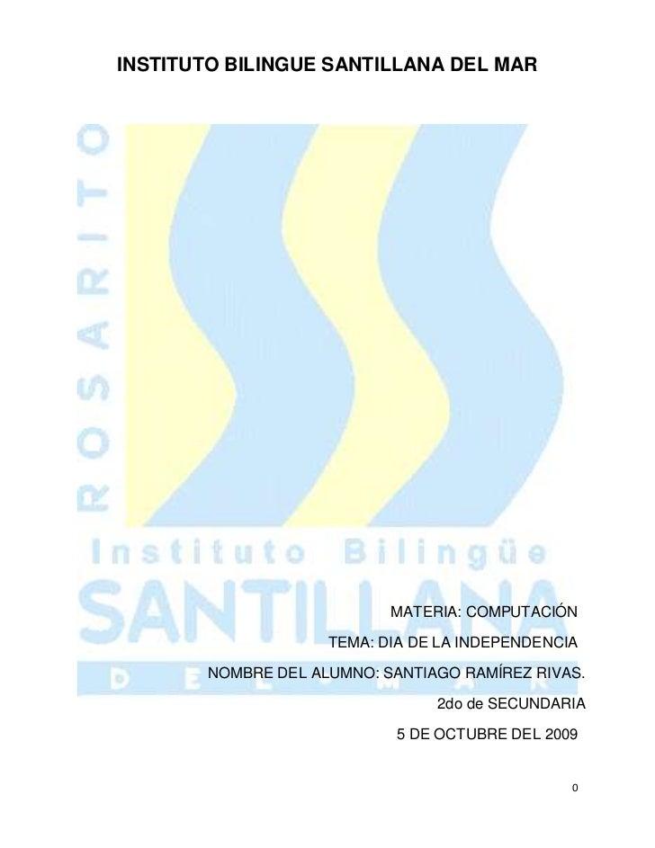 INSTITUTO BILINGUE SANTILLANA DEL MAR<br />  MATERIA: COMPUTACIÓN<br />TEMA: DIA DE LA INDEPENDENCIA<br />                ...