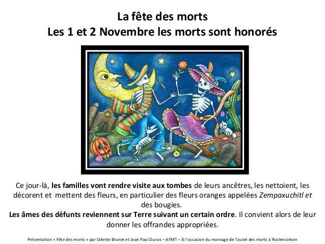 La fête des morts  Les 1 et 2 Novembre les morts sont honorés  Ce jour-là, les familles vont rendre visite aux tombes de l...