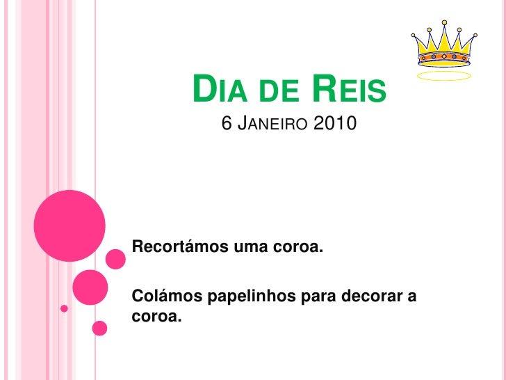 Dia de Reis6 Janeiro 2010<br />Recortámos uma coroa.<br />Colámos papelinhos para decorar a coroa.<br />