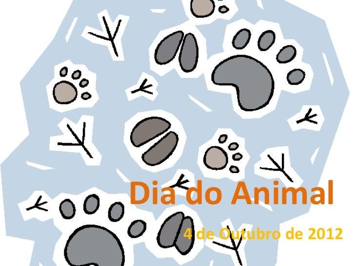 Dia do Animal   4 de Outubro de 2012