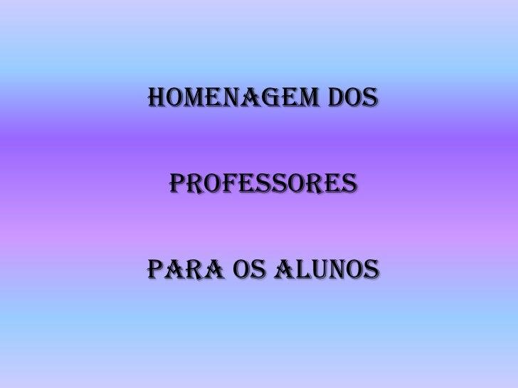 HOMENAGEM DOS PROFESSORESPARA OS ALUNOS