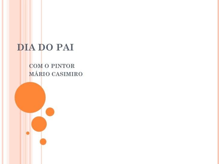 DIA DO PAI COM O PINTOR  MÁRIO CASIMIRO