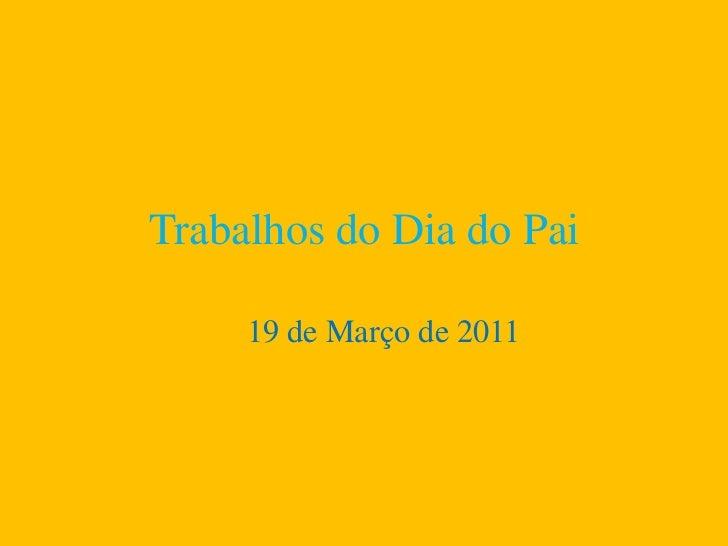 Trabalhos do Dia do Pai<br />19 de Março de 2011<br />