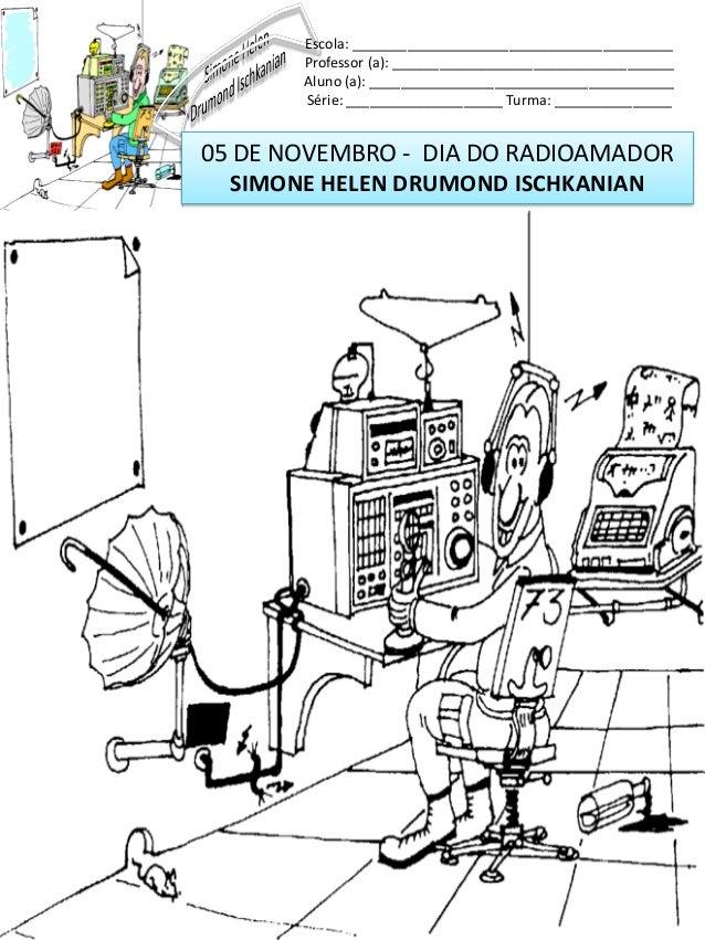 05 DE NOVEMBRO - DIA DO RADIOAMADORSIMONE HELEN DRUMOND ISCHKANIANEscola: _________________________________________Profess...