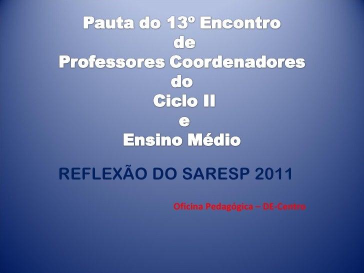 REFLEXÃO DO SARESP 2011 Oficina Pedagógica – DE-Centro