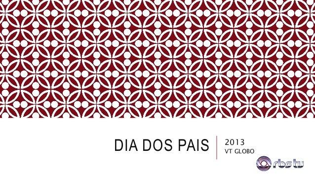 DIA DOS PAIS 2013 VT GLOBO