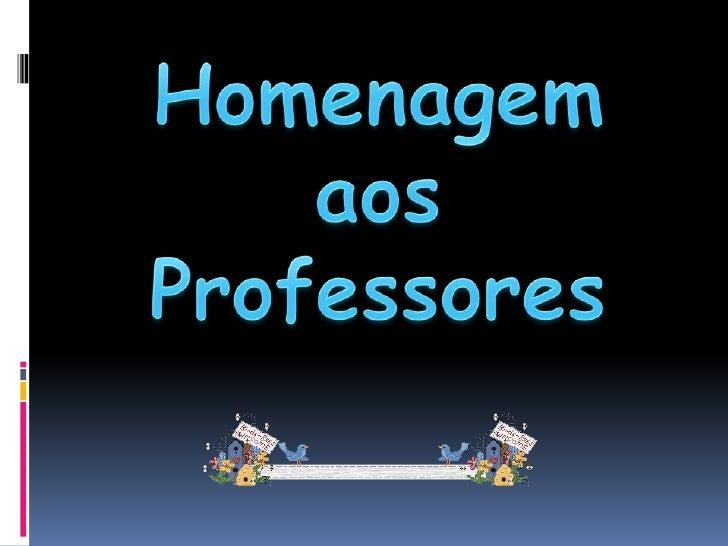 Homenagem aos <br />Professores<br />